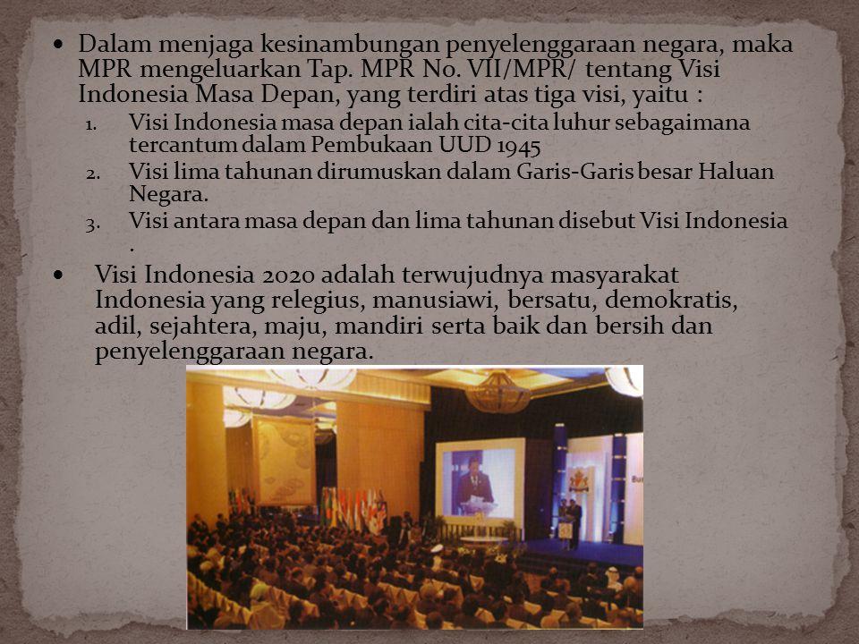 Dalam menjaga kesinambungan penyelenggaraan negara, maka MPR mengeluarkan Tap. MPR No. VII/MPR/ tentang Visi Indonesia Masa Depan, yang terdiri atas t