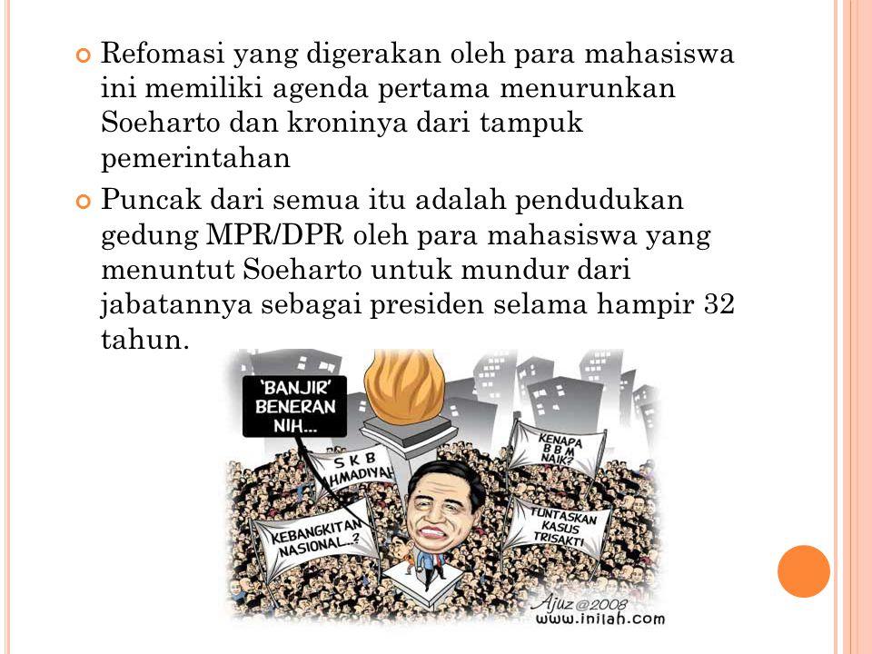 Refomasi yang digerakan oleh para mahasiswa ini memiliki agenda pertama menurunkan Soeharto dan kroninya dari tampuk pemerintahan Puncak dari semua it