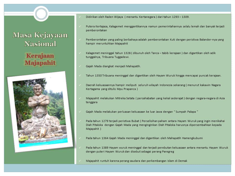 Didirikan oleh Raden Wijaya ( menantu Kertanegara ) dari tahun 1293 – 1309. Putera Kertajasa, Kalagemet menggantikannya namun pemerintahannya selalu l