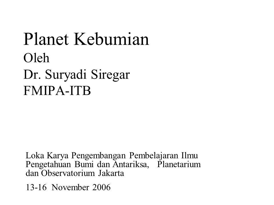 Planet Kebumian Oleh Dr. Suryadi Siregar FMIPA-ITB Loka Karya Pengembangan Pembelajaran Ilmu Pengetahuan Bumi dan Antariksa, Planetarium dan Observato