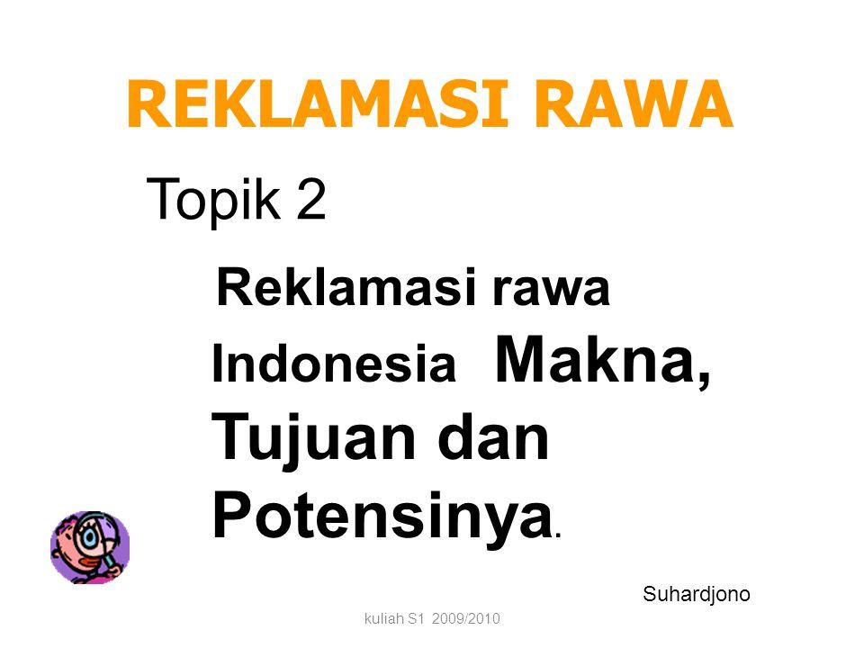 REKLAMASI RAWA kuliah S1 2009/2010 Suhardjono Reklamasi rawa Indonesia Makna, Tujuan dan Potensinya.