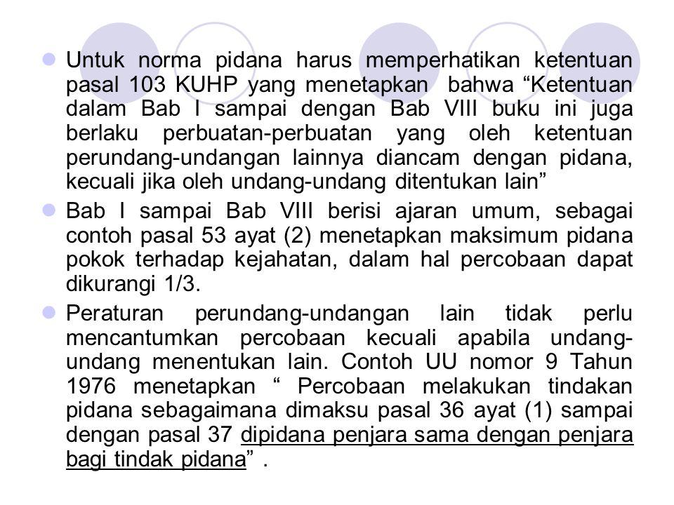 """Untuk norma pidana harus memperhatikan ketentuan pasal 103 KUHP yang menetapkan bahwa """"Ketentuan dalam Bab I sampai dengan Bab VIII buku ini juga berl"""