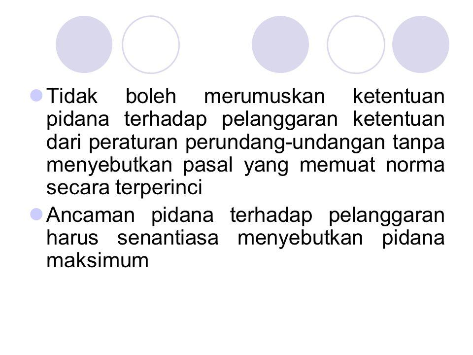Tidak boleh merumuskan ketentuan pidana terhadap pelanggaran ketentuan dari peraturan perundang-undangan tanpa menyebutkan pasal yang memuat norma sec
