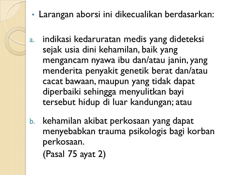 Larangan aborsi ini dikecualikan berdasarkan: a.