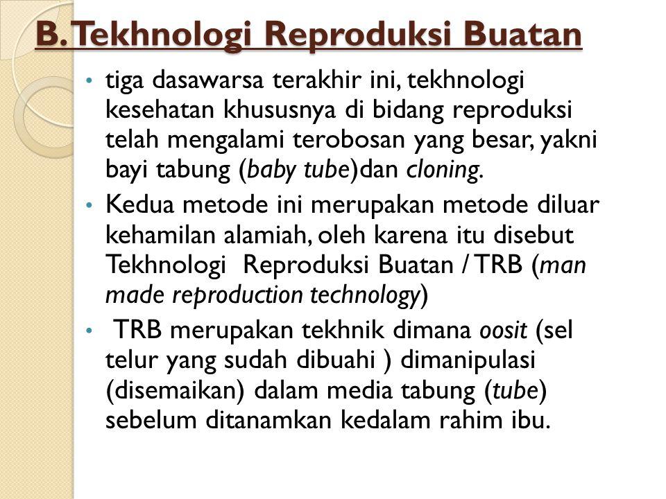 B. Tekhnologi Reproduksi Buatan tiga dasawarsa terakhir ini, tekhnologi kesehatan khususnya di bidang reproduksi telah mengalami terobosan yang besar,