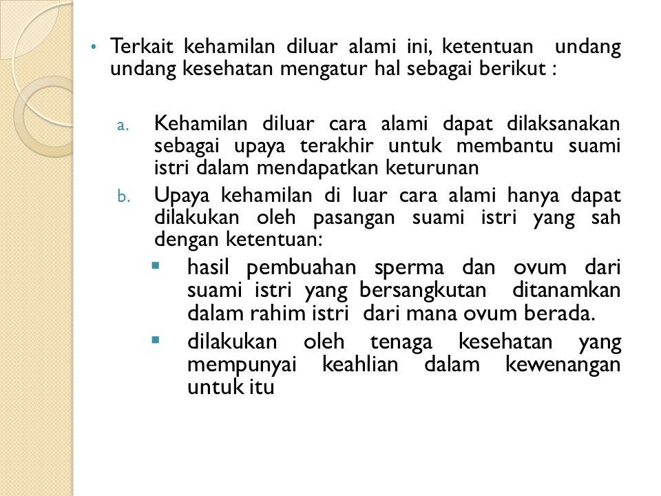 Terkait kehamilan diluar alami ini, ketentuan undang undang kesehatan mengatur hal sebagai berikut : a.