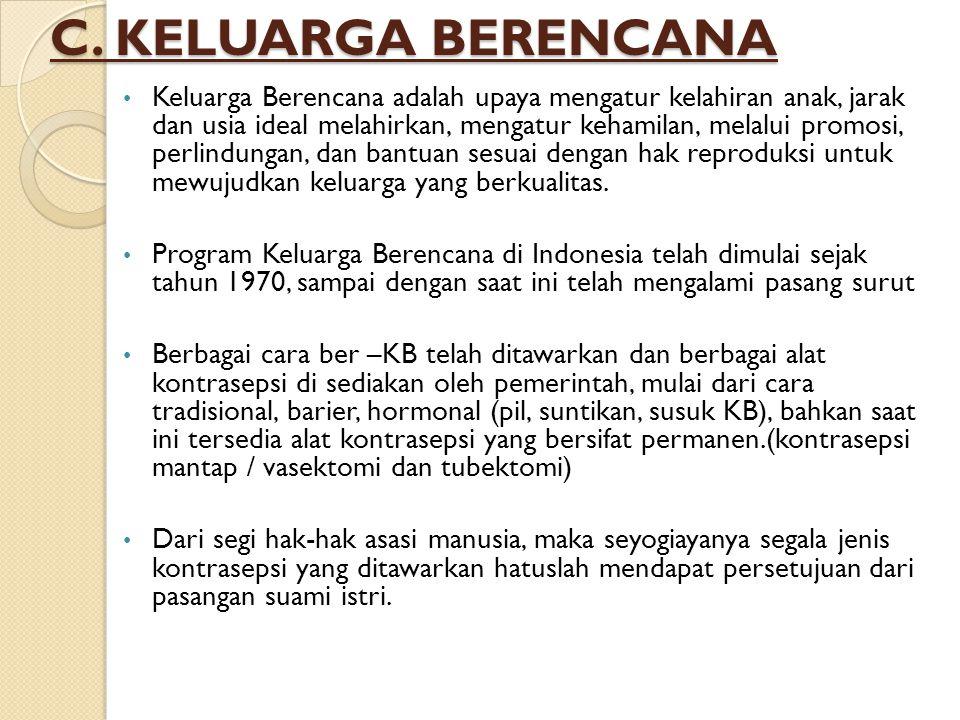 C. KELUARGA BERENCANA Keluarga Berencana adalah upaya mengatur kelahiran anak, jarak dan usia ideal melahirkan, mengatur kehamilan, melalui promosi, p