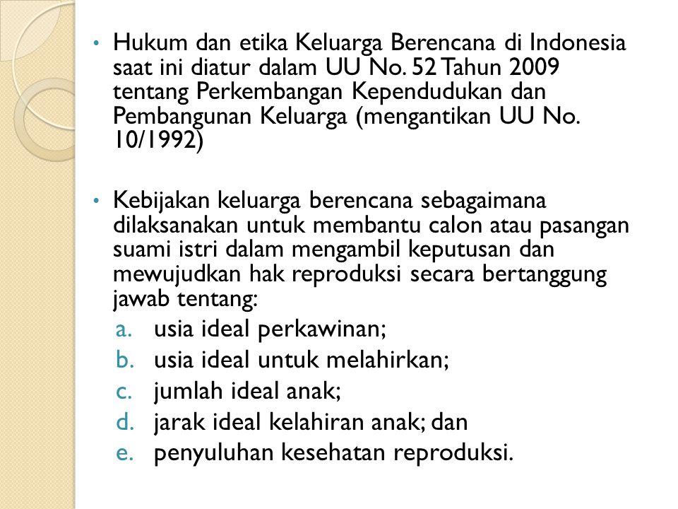 Hukum dan etika Keluarga Berencana di Indonesia saat ini diatur dalam UU No.