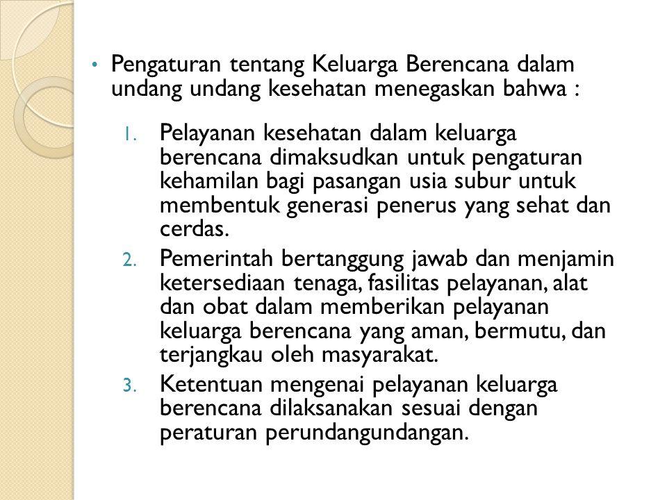 Pengaturan tentang Keluarga Berencana dalam undang undang kesehatan menegaskan bahwa : 1.