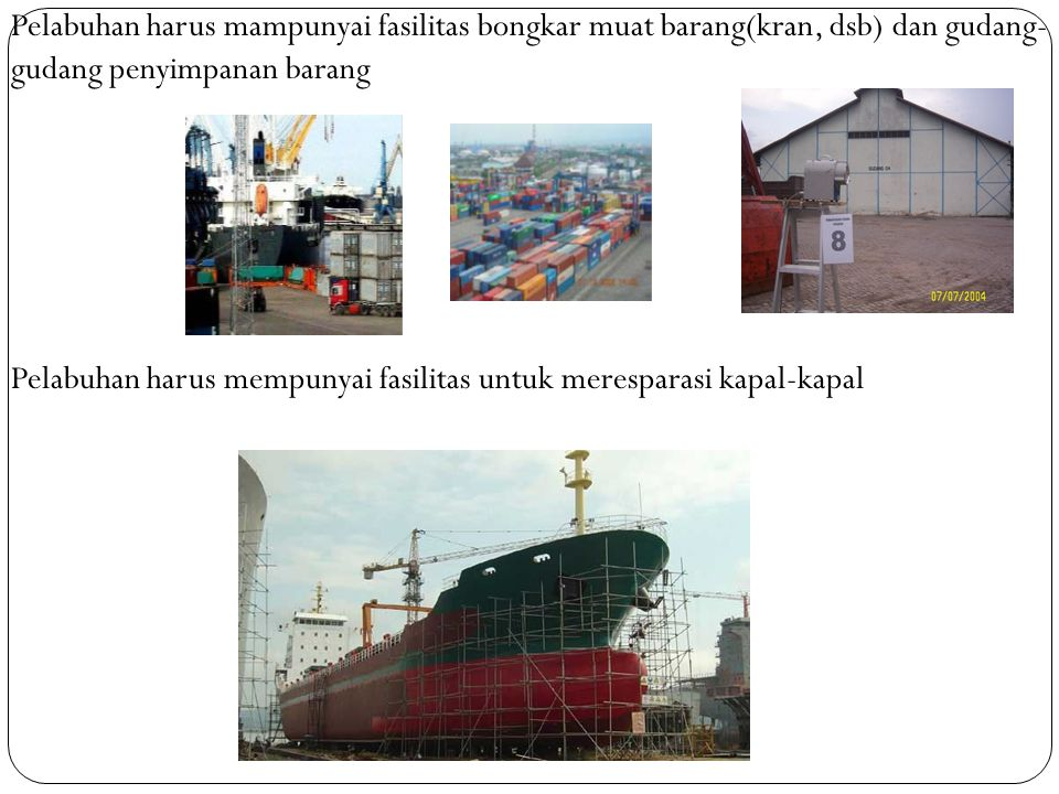 Pelabuhan harus mempunyai fasilitas untuk meresparasi kapal-kapal Pelabuhan harus mampunyai fasilitas bongkar muat barang(kran, dsb) dan gudang- gudan