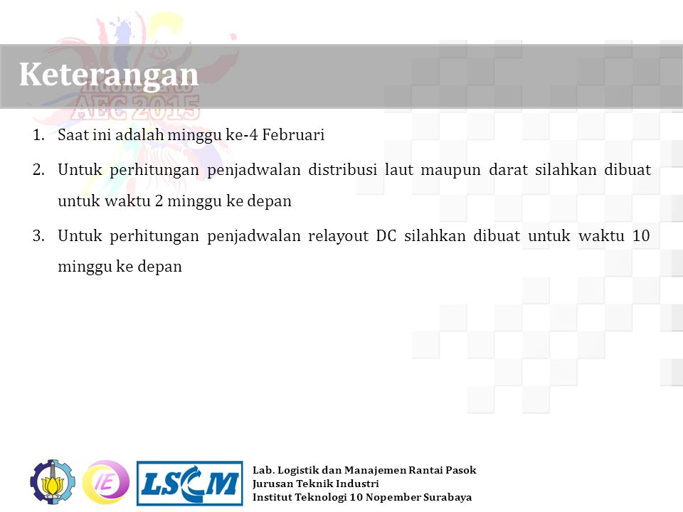 Lab. Logistik dan Manajemen Rantai Pasok Jurusan Teknik Industri Institut Teknologi 10 Nopember Surabaya 1.Saat ini adalah minggu ke-4 Februari 2.Untu
