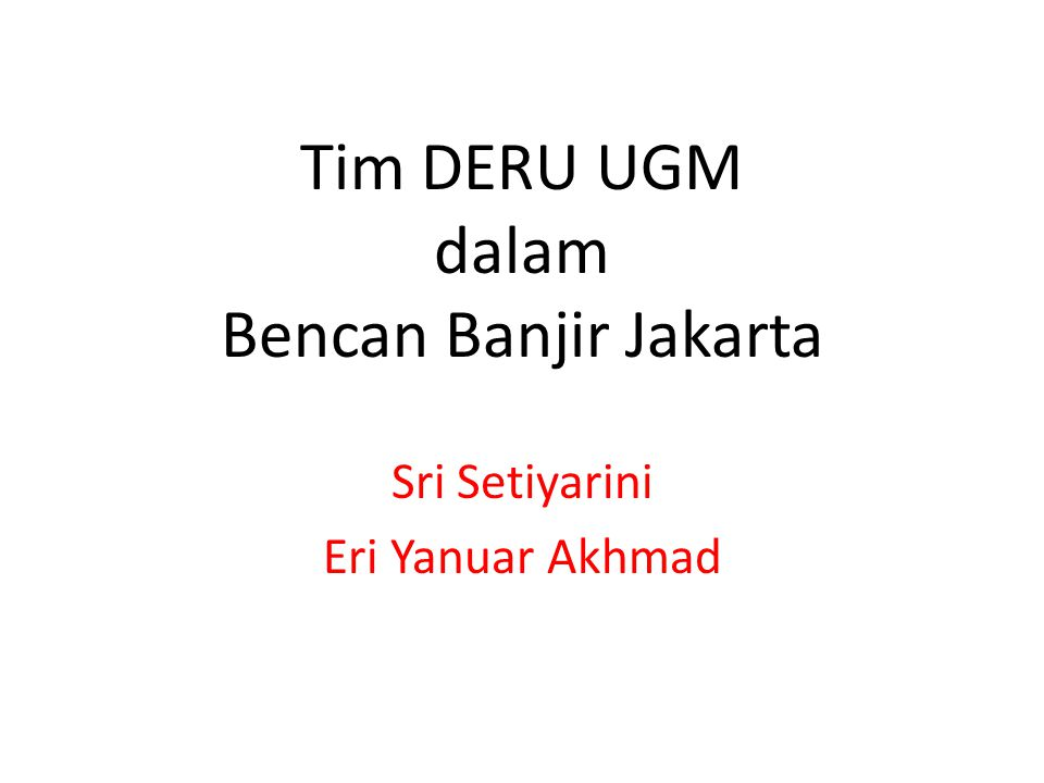 Tim DERU UGM dalam Bencan Banjir Jakarta Sri Setiyarini Eri Yanuar Akhmad