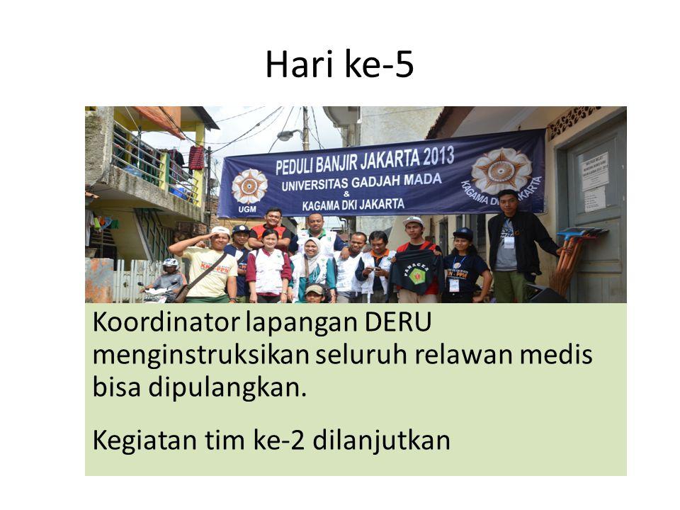 Hari ke-5 Koordinator lapangan DERU menginstruksikan seluruh relawan medis bisa dipulangkan. Kegiatan tim ke-2 dilanjutkan