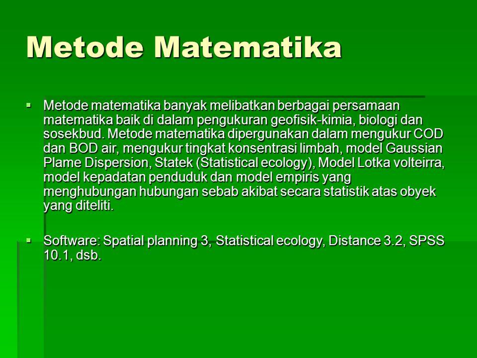 Metode Matematika  Metode matematika banyak melibatkan berbagai persamaan matematika baik di dalam pengukuran geofisik-kimia, biologi dan sosekbud. M