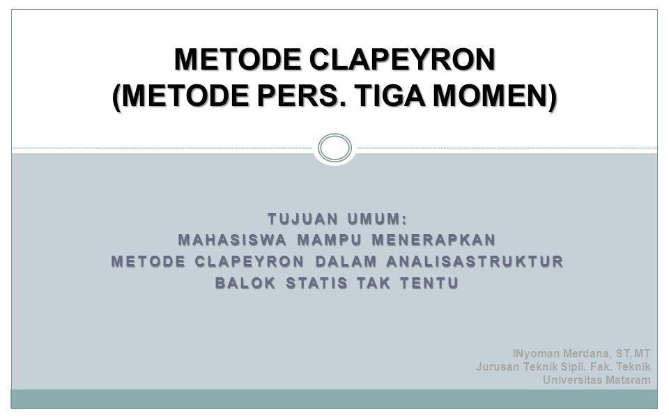 TUJUAN UMUM: MAHASISWA MAMPU MENERAPKAN METODE CLAPEYRON DALAM ANALISASTRUKTUR BALOK STATIS TAK TENTU METODE CLAPEYRON (METODE PERS.