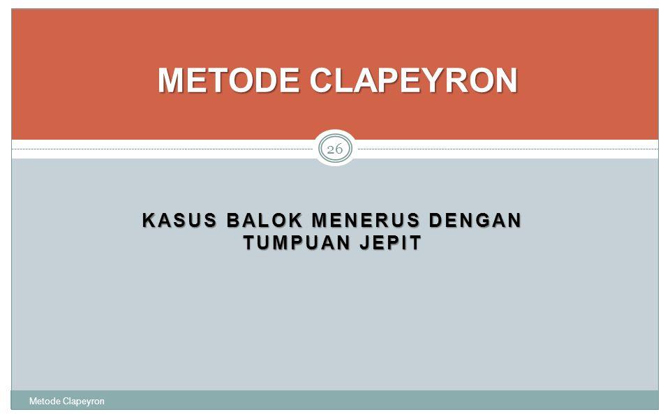 KASUS BALOK MENERUS DENGAN TUMPUAN JEPIT Metode Clapeyron 26 METODE CLAPEYRON