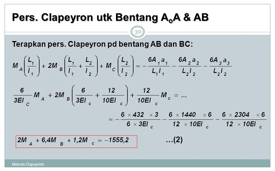 Pers. Clapeyron utk Bentang A o A & AB Metode Clapeyr on 30 Terapkan pers. Clapeyron pd bentang AB dan BC: …(2)