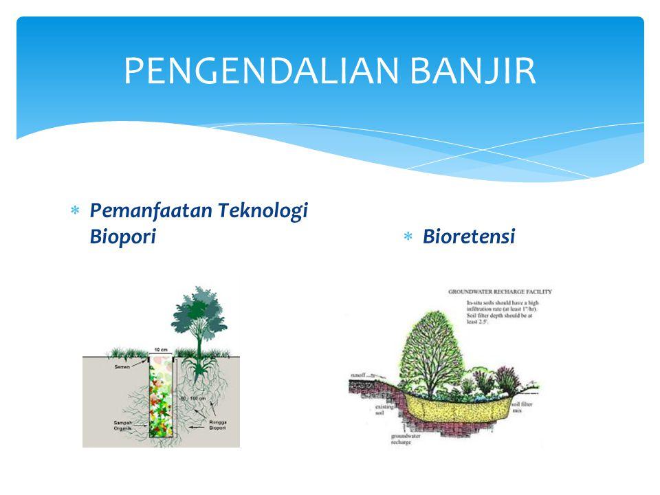  Pemanfaatan Teknologi Biopori PENGENDALIAN BANJIR  Bioretensi