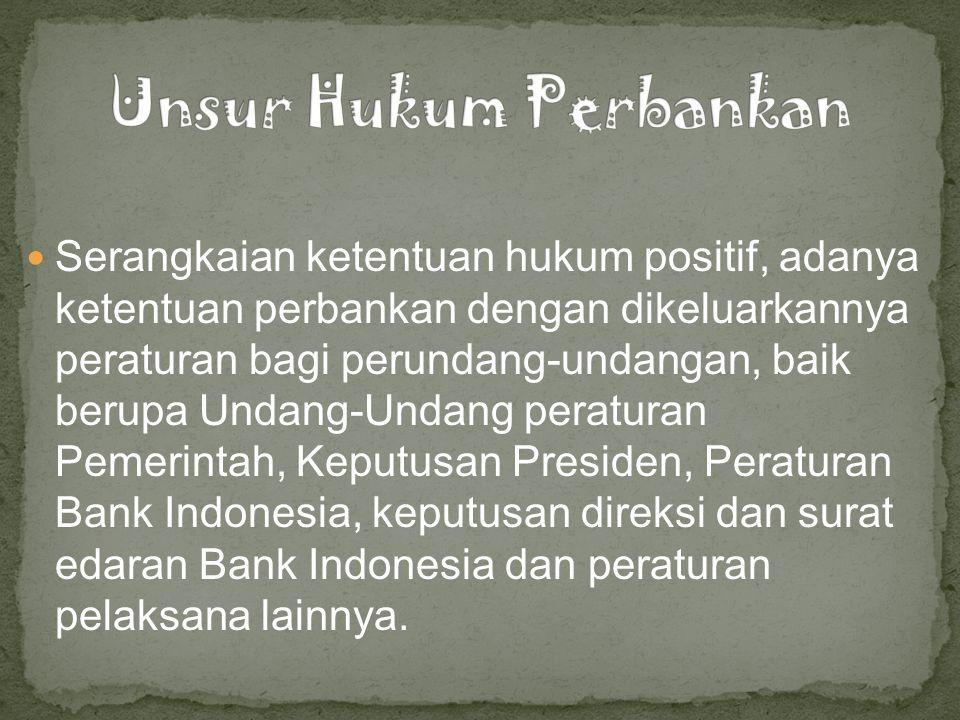 Serangkaian ketentuan hukum positif, adanya ketentuan perbankan dengan dikeluarkannya peraturan bagi perundang-undangan, baik berupa Undang-Undang peraturan Pemerintah, Keputusan Presiden, Peraturan Bank Indonesia, keputusan direksi dan surat edaran Bank Indonesia dan peraturan pelaksana lainnya.