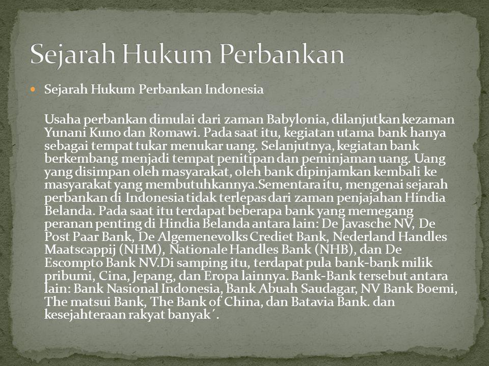 Sejarah Hukum Perbankan Indonesia Usaha perbankan dimulai dari zaman Babylonia, dilanjutkan kezaman Yunani Kuno dan Romawi.