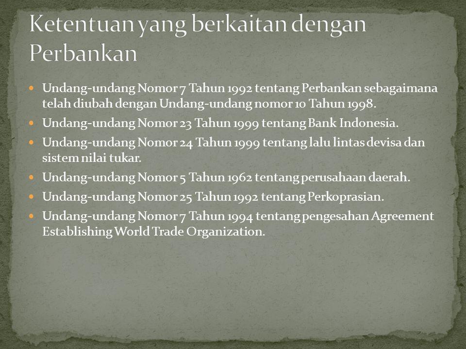 Undang-undang Nomor 7 Tahun 1992 tentang Perbankan sebagaimana telah diubah dengan Undang-undang nomor 10 Tahun 1998.
