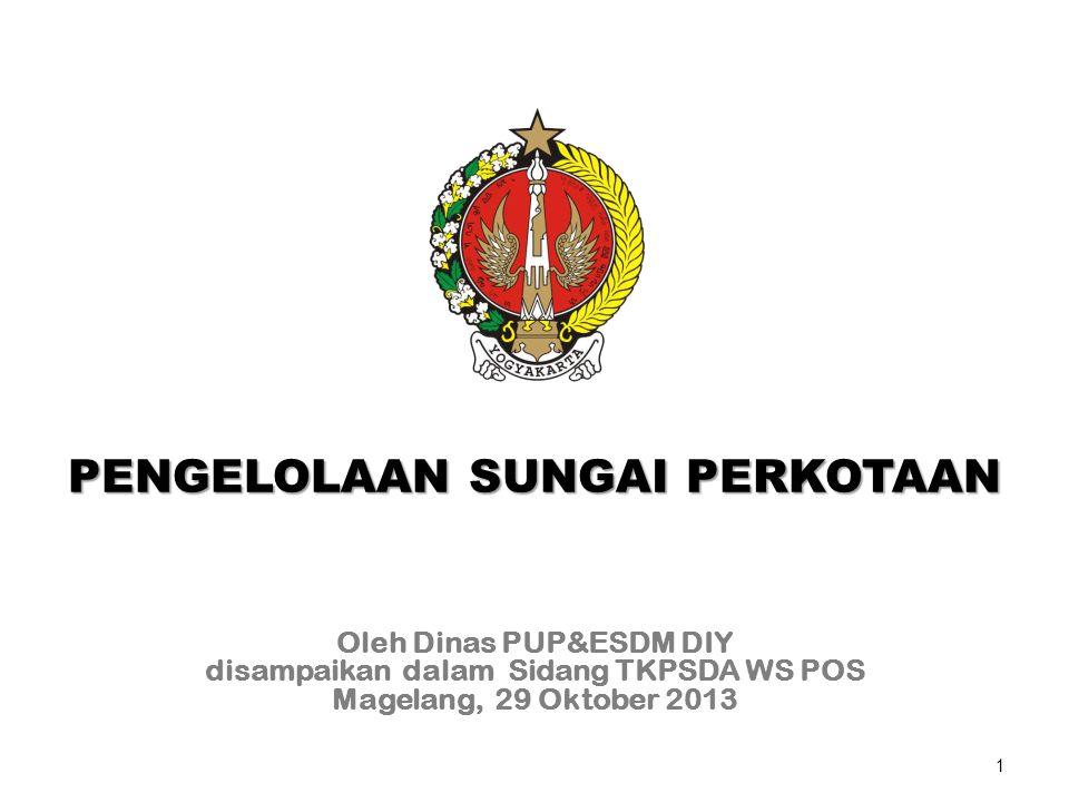 1 PENGELOLAAN SUNGAI PERKOTAAN Oleh Dinas PUP&ESDM DIY disampaikan dalam Sidang TKPSDA WS POS Magelang, 29 Oktober 2013