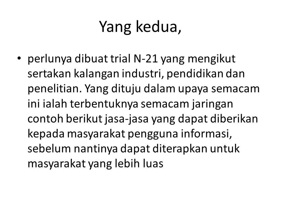 Yang kedua, perlunya dibuat trial N-21 yang mengikut sertakan kalangan industri, pendidikan dan penelitian.