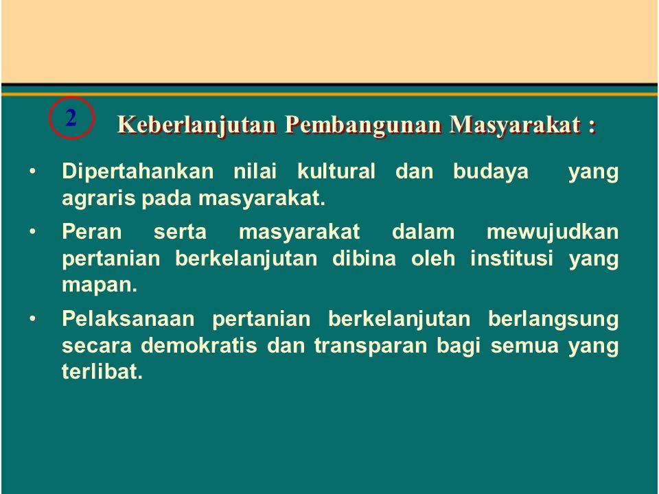 Dipertahankan nilai kultural dan budaya yang agraris pada masyarakat.