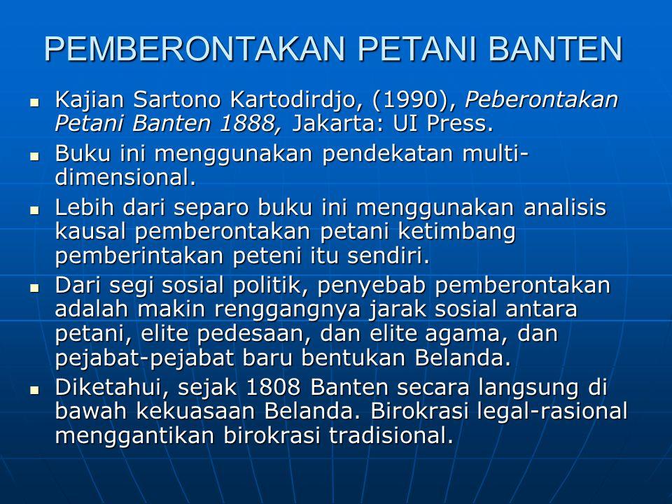 PEMBERONTAKAN PETANI BANTEN Kajian Sartono Kartodirdjo, (1990), Peberontakan Petani Banten 1888, Jakarta: UI Press. Kajian Sartono Kartodirdjo, (1990)