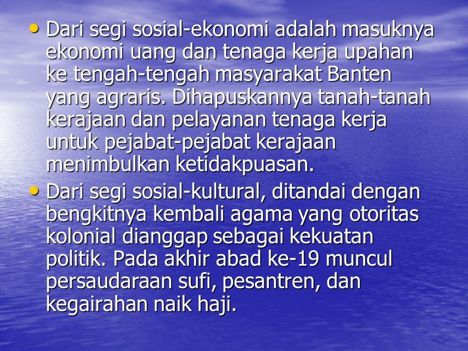 Dari segi sosial-ekonomi adalah masuknya ekonomi uang dan tenaga kerja upahan ke tengah-tengah masyarakat Banten yang agraris. Dihapuskannya tanah-tan