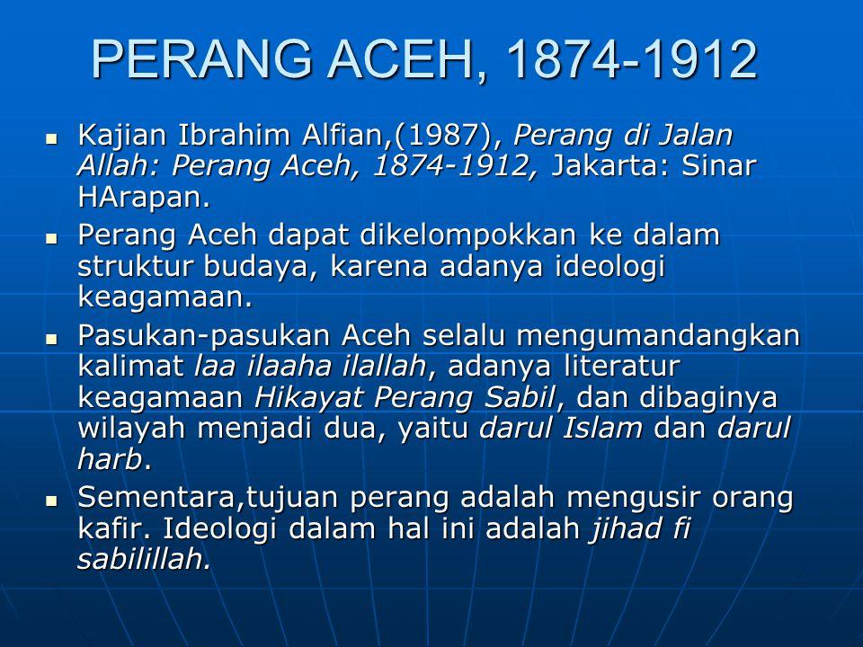 PERANG ACEH, 1874-1912 Kajian Ibrahim Alfian,(1987), Perang di Jalan Allah: Perang Aceh, 1874-1912, Jakarta: Sinar HArapan. Kajian Ibrahim Alfian,(198
