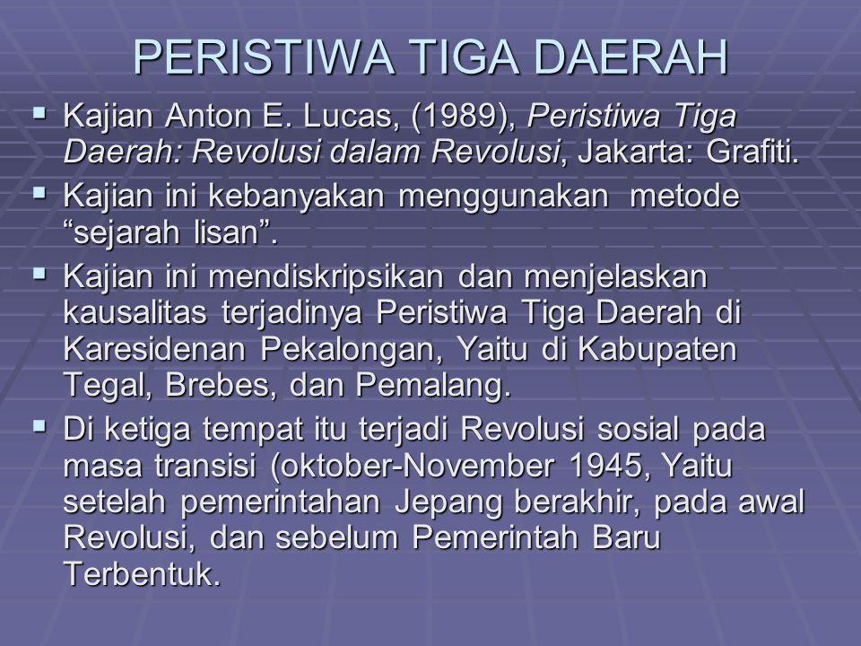 PERISTIWA TIGA DAERAH  Kajian Anton E. Lucas, (1989), Peristiwa Tiga Daerah: Revolusi dalam Revolusi, Jakarta: Grafiti.  Kajian ini kebanyakan mengg