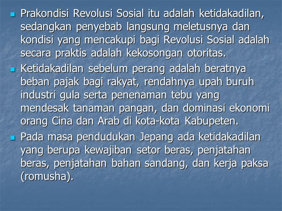 Prakondisi Revolusi Sosial itu adalah ketidakadilan, sedangkan penyebab langsung meletusnya dan kondisi yang mencakupi bagi Revolusi Sosial adalah sec