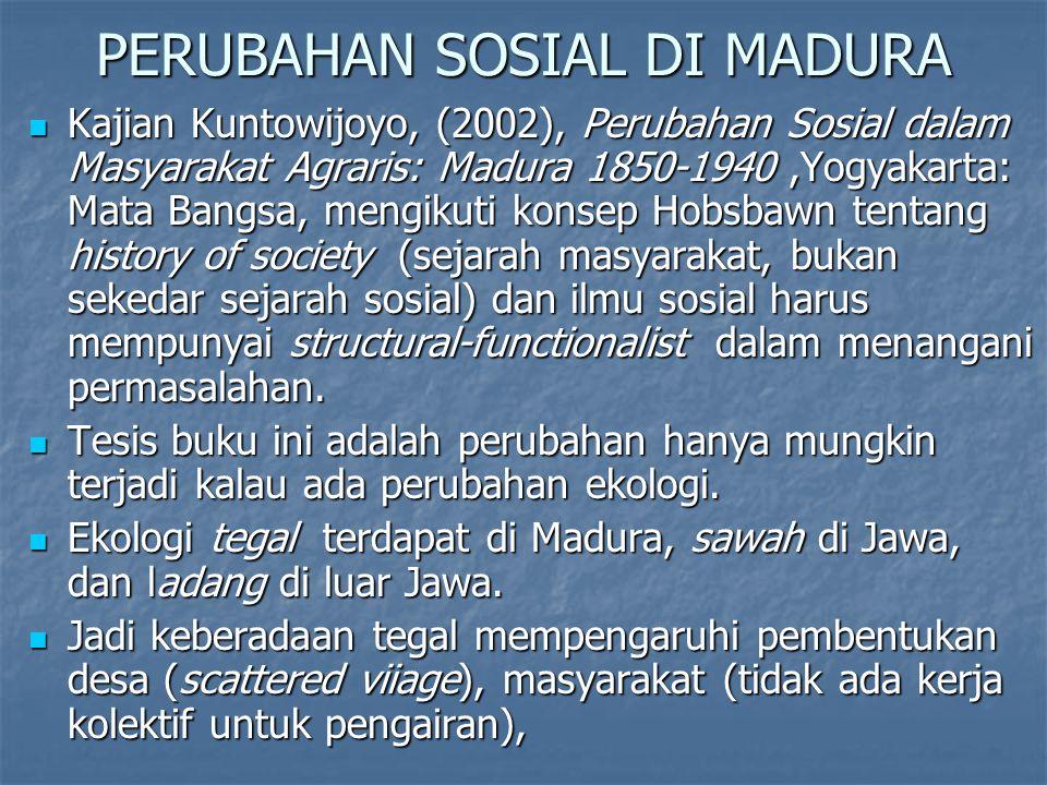 PERUBAHAN SOSIAL DI MADURA Kajian Kuntowijoyo, (2002), Perubahan Sosial dalam Masyarakat Agraris: Madura 1850-1940,Yogyakarta: Mata Bangsa, mengikuti
