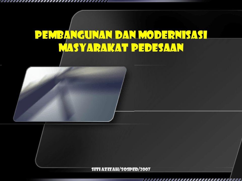Siti Azizah/SosPed/2007 Pembangunan dan Modernisasi Masyarakat Pedesaan