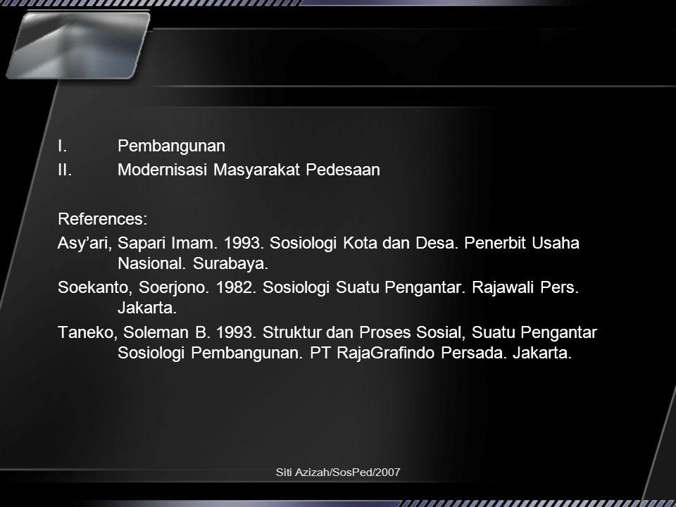 Siti Azizah/SosPed/2007 Pembangunan Pembangunan adalah sebuah perubahan yang direncanakan/intended change yang bertujuan untuk meningkatkan taraf dan kualitas kehidupan.