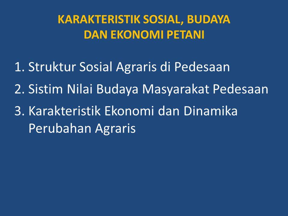 KARAKTERISTIK SOSIAL, BUDAYA DAN EKONOMI PETANI 1. Struktur Sosial Agraris di Pedesaan 2. Sistim Nilai Budaya Masyarakat Pedesaan 3. Karakteristik Eko