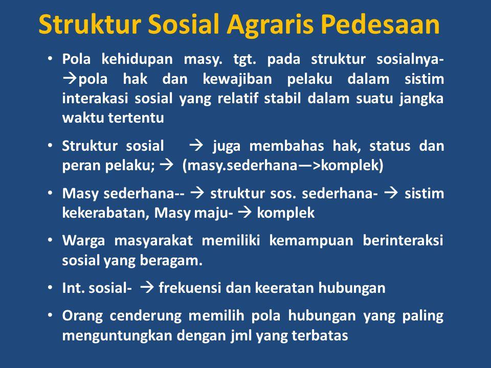 Struktur Sosial Agraris Pedesaan Pola kehidupan masy. tgt. pada struktur sosialnya-  pola hak dan kewajiban pelaku dalam sistim interakasi sosial yan