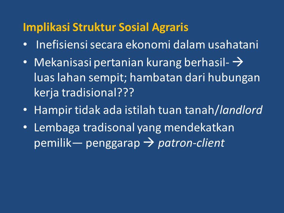 Implikasi Struktur Sosial Agraris Inefisiensi secara ekonomi dalam usahatani Mekanisasi pertanian kurang berhasil-  luas lahan sempit; hambatan dari