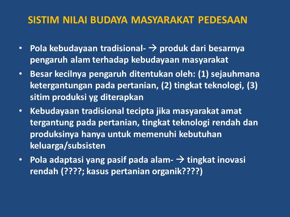 SISTIM NILAI BUDAYA MASYARAKAT PEDESAAN Pola kebudayaan tradisional-  produk dari besarnya pengaruh alam terhadap kebudayaan masyarakat Besar kecilny