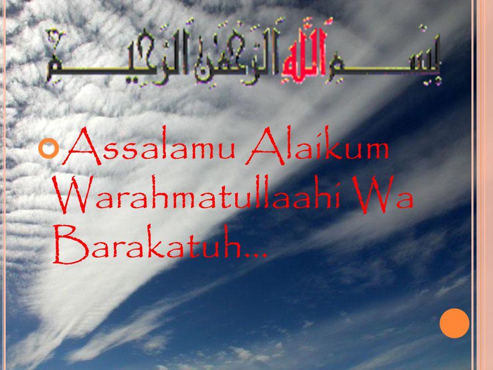 Assalamu Alaikum Warahmatullaahi Wa Barakatuh...
