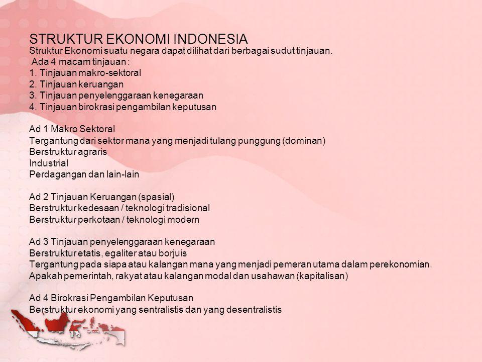 STRUKTUR EKONOMI INDONESIA Struktur Ekonomi suatu negara dapat dilihat dari berbagai sudut tinjauan. Ada 4 macam tinjauan : 1. Tinjauan makro-sektoral