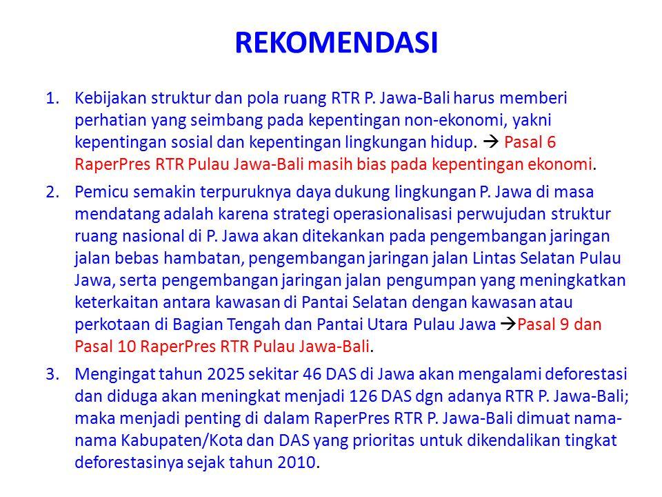 REKOMENDASI 1.Kebijakan struktur dan pola ruang RTR P. Jawa-Bali harus memberi perhatian yang seimbang pada kepentingan non-ekonomi, yakni kepentingan