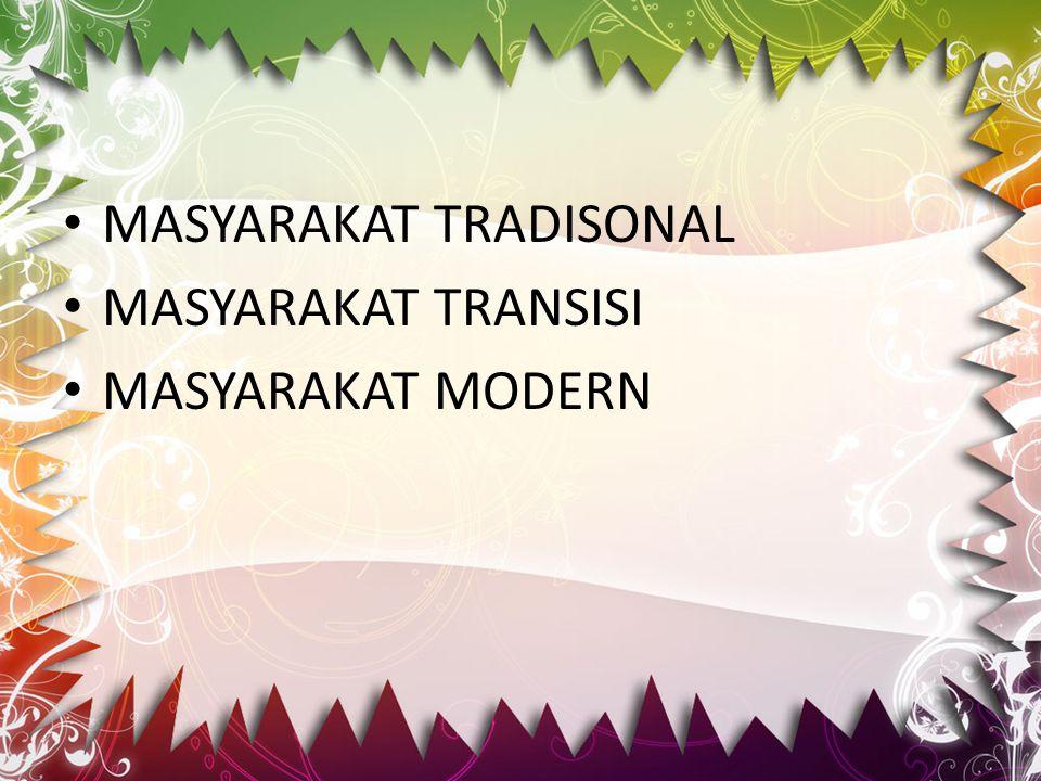 Masyarakat tradisional Masyarakat tradisional adalah masyarakat yang kehidupannya masih banyak dikuasai oleh adat istiadat lama.