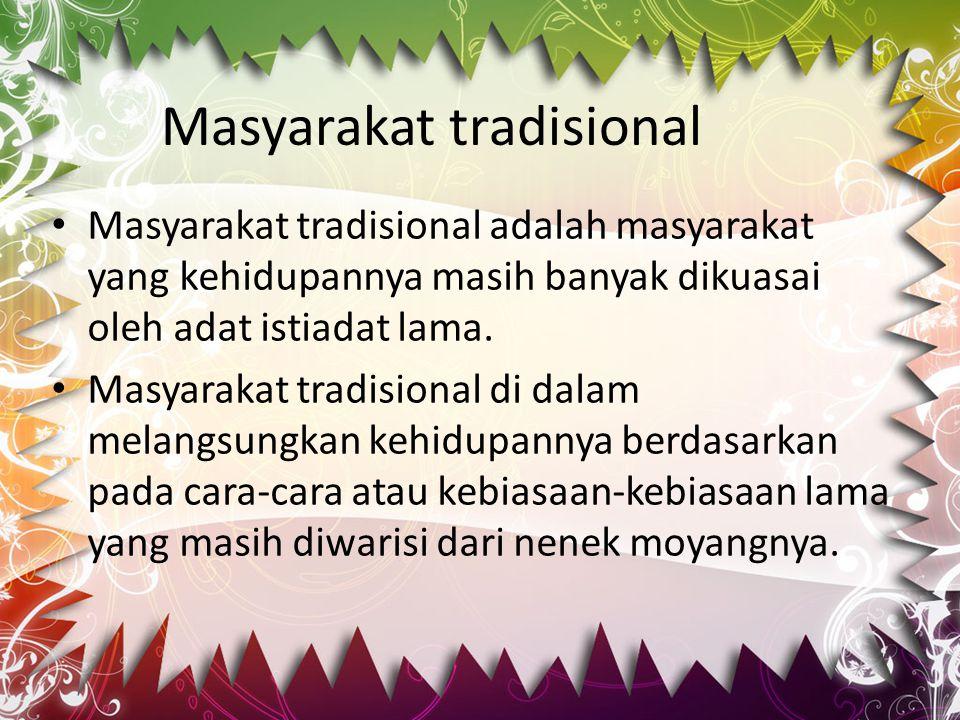 Masyarakat tradisional Masyarakat tradisional adalah masyarakat yang kehidupannya masih banyak dikuasai oleh adat istiadat lama. Masyarakat tradisiona