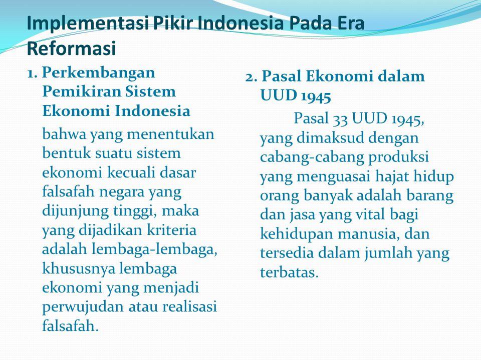 Implementasi Pikir Indonesia Pada Era Reformasi 1. Perkembangan Pemikiran Sistem Ekonomi Indonesia bahwa yang menentukan bentuk suatu sistem ekonomi k