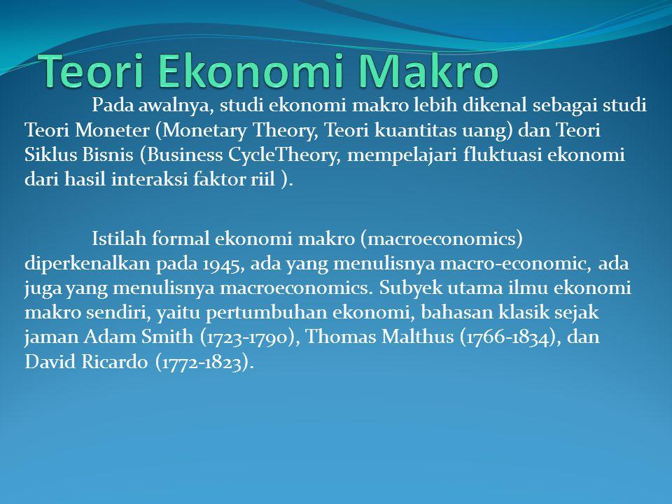 Pada awalnya, studi ekonomi makro lebih dikenal sebagai studi Teori Moneter (Monetary Theory, Teori kuantitas uang) dan Teori Siklus Bisnis (Business