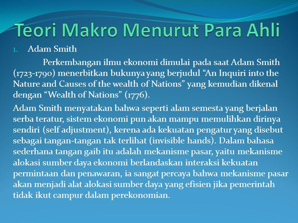 """1. Adam Smith Perkembangan ilmu ekonomi dimulai pada saat Adam Smith (1723-1790) menerbitkan bukunya yang berjudul """"An Inquiri into the Nature and Cau"""