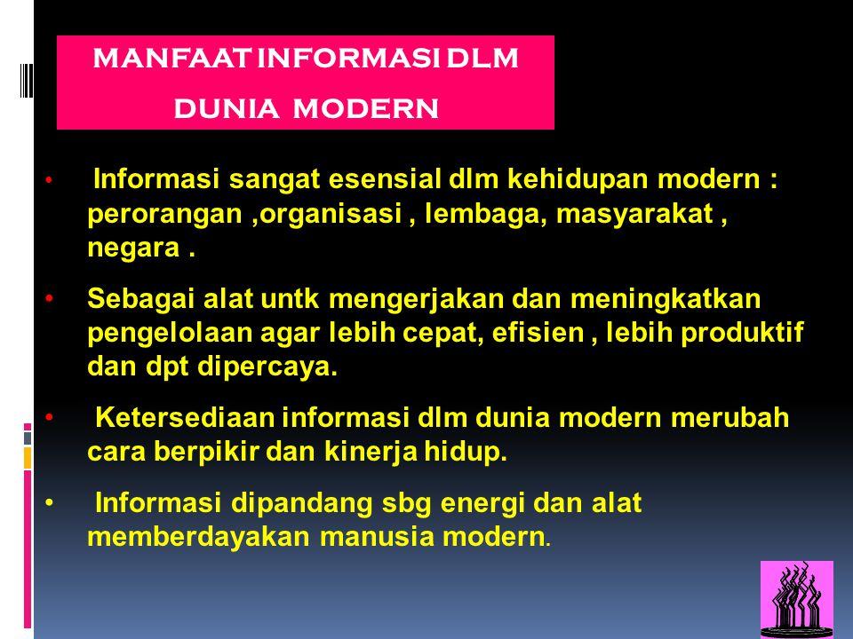 13 Informasi sangat esensial dlm kehidupan modern : perorangan,organisasi, lembaga, masyarakat, negara. Sebagai alat untk mengerjakan dan meningkatkan