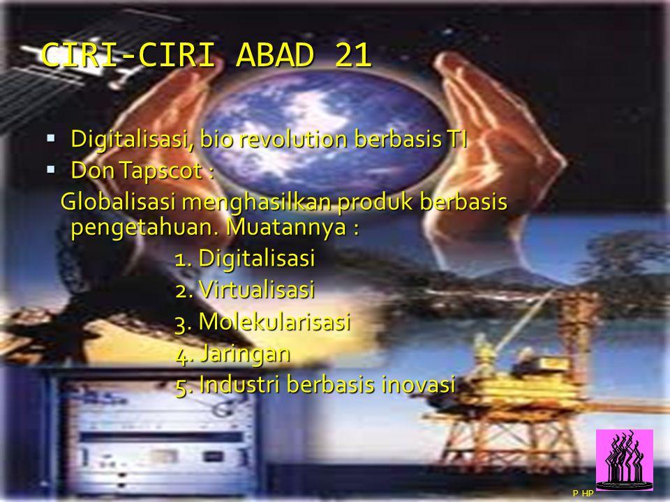 2 CIRI-CIRI ABAD 21  Digitalisasi, bio revolution berbasis TI  Don Tapscot : Globalisasi menghasilkan produk berbasis pengetahuan. Muatannya : Globa